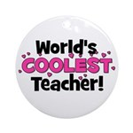 World's Coolest Teacher!  Ornament (Round)