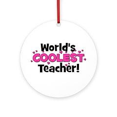 World's Coolest Teacher! Ornament (Round)