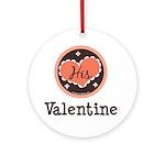 His Valentine Valentine's Day Ornament (Round)