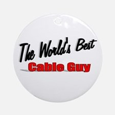 """The World's Best Cable Guy"" Ornament (Round)"