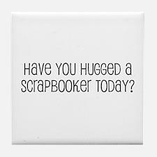 Have You Hugged a Scrapbooker Tile Coaster