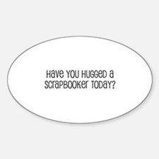 Have You Hugged a Scrapbooker Oval Decal