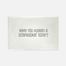 Have You Hugged a Scrapbooker Rectangle Magnet