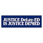JUSTICE DELAY-ED Bumper Sticker