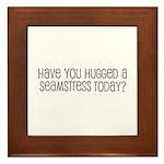 Have You Hugged a Seamstress Framed Tile