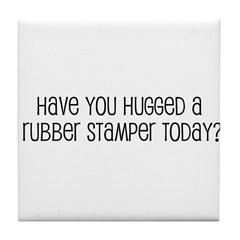 Have You Hugged a Rubber Stam Tile Coaster