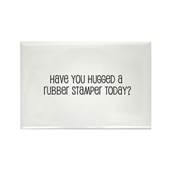 Have You Hugged a Rubber Stam Rectangle Magnet (10