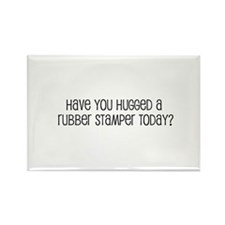 Have You Hugged a Rubber Stam Rectangle Magnet
