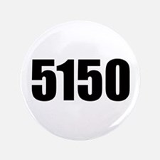 """5150 - Danger to Self and Oth 3.5"""" Button"""