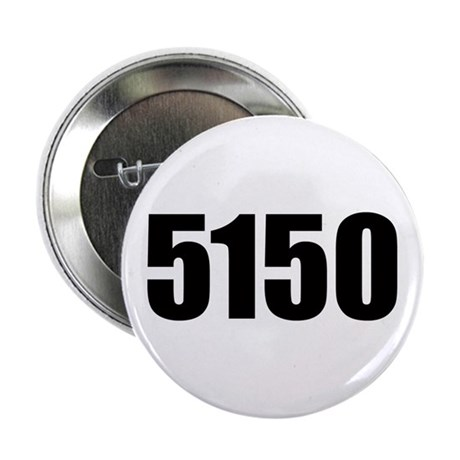 "5150 - Danger to Self and Oth 2.25"" Button (100 pa"
