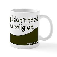 I don't need your religion coffee mug