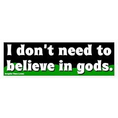 I don't need gods bumper sticker