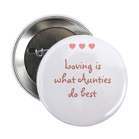 "Loving is what Aunties do bes 2.25"" Button (10 pac"