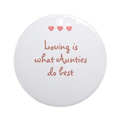Loving is what Aunties do bes Ornament (Round)