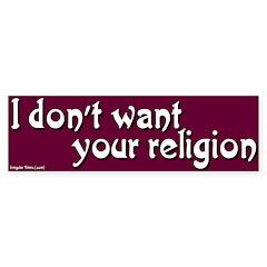Don't Want Religion Bumper Bumper Sticker