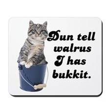 Don't Tell Walrus I Have Bucket! Mousepad