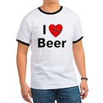 I Love Beer for Beer Drinkers Ringer T