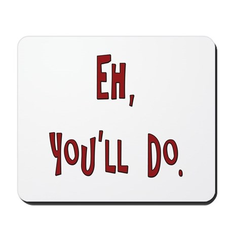 You'll Do Mousepad