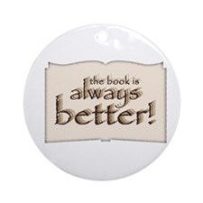 Book is Better Ornament (Round)