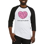 I Love You To Pieces Baseball Jersey