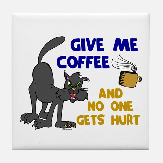 Give Me Coffee 1 Tile Coaster