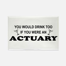 You'd Drink Too Actuary Rectangle Magnet