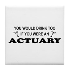 You'd Drink Too Actuary Tile Coaster