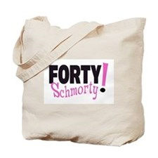 Forty Schmorty Tote Bag