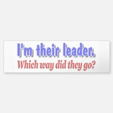I'm Their Leader ... Bumper Bumper Bumper Sticker
