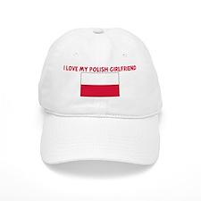 I LOVE MY POLISH GIRLFRIEND Baseball Cap