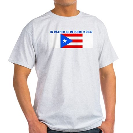 ID RATHER BE IN PUERTO RICO Light T-Shirt