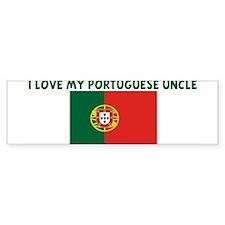 I LOVE MY PORTUGUESE UNCLE Bumper Bumper Sticker