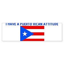 I HAVE A PUERTO RICAN ATTITUD Bumper Bumper Sticker