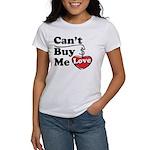 Can't Buy Me Love Women's T-Shirt