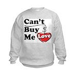 Can't Buy Me Love Kids Sweatshirt