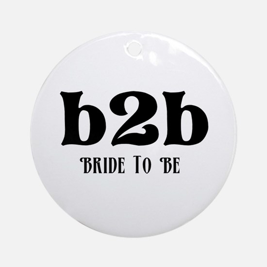 Bride to Be (b2b) Ornament (Round)