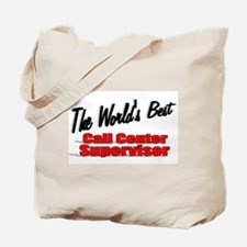 """The World's Best Call Center Supervisor"" Tote Bag"
