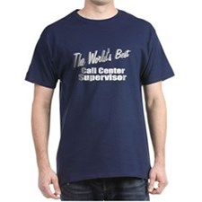 """The World's Best Call Center Supervisor"" T-Shirt"