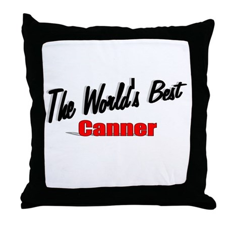 """""""The World's Best Canner"""" Throw Pillow"""