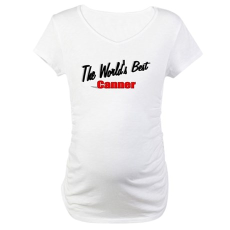 """The World's Best Canner"" Maternity T-Shirt"