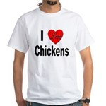 I Love Chickens (Front) White T-Shirt