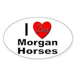 I Love Morgan Horses Oval Sticker