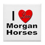I Love Morgan Horses Tile Coaster