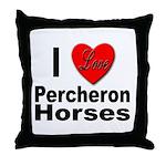 I Love Percheron Horses Throw Pillow