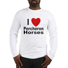 I Love Percheron Horses (Front) Long Sleeve T-Shir