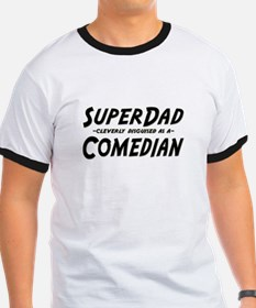 """SuperDad cleverly disguised as a Comedian"" T"