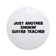 just another smokin' guitar t Ornament (Round)