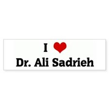 I Love Dr. Ali Sadrieh Bumper Bumper Sticker