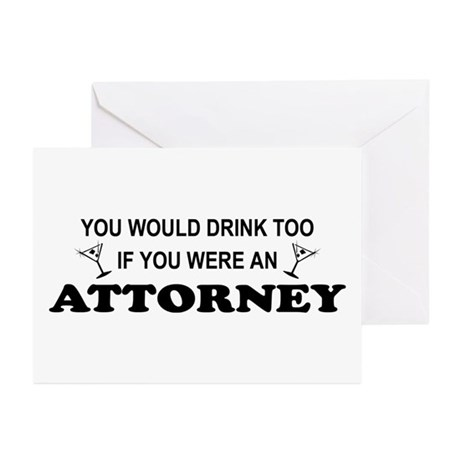 You'd Drink Too Attorney Greeting Cards (Pk of 10)