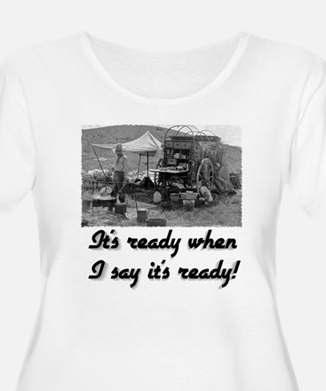 When I say it's ready T-Shirt